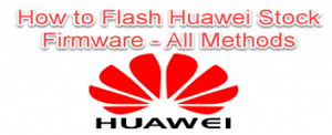 flash stock firmware on any Huawei